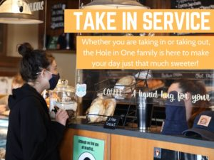 On June 16th The Hole In One will begin offering Take In. Whether you order online, at the counter, or over the phone, all food will be prepared for take-out.